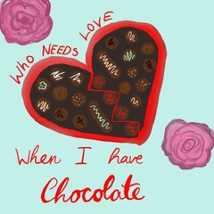 Who needs love when I have chocolate?